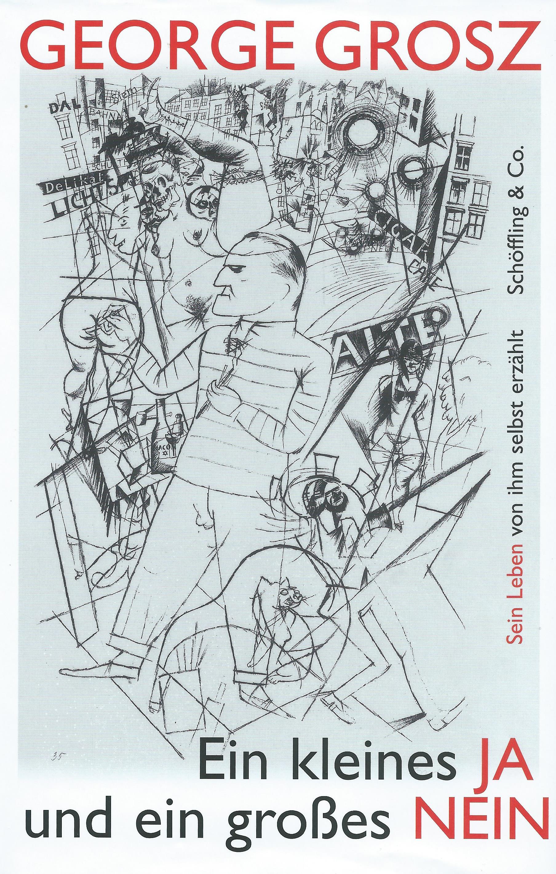 George Grosz: Ein kleines Ja und ein großes Nein
